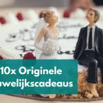 10x een Origineel Huwelijkscadeau